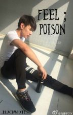 Feel ; Poison by _blxckwhxte_
