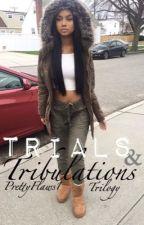 Trials & Tribulations // Trilogy .. a.a by PrettyFlaws1