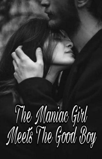 The Maniac Girl meets The Good Boy