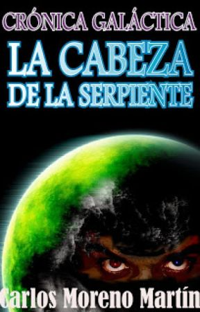 Crónica galáctica: La cabeza de la serpiente by CarlosMorenoMartn