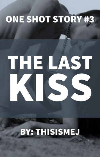 The Last Kiss (One Shot)