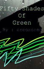 Fifty Shades Of Green by oreoxoreo