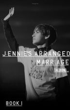Jennie's arranged marriage [BLΛƆKPIИK and BTS ff] Book I by taebong_