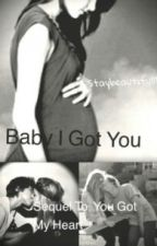 Baby I got you-Sequel To: You got my heart-Keaton Stromberg Fanfic by staybeautiful18