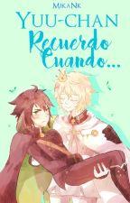 「Yuu-chan, Recuerdo Cuando...✧」 by MikaNk