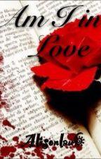 Am I in Love by AlisonLau6