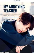 My Annoying Teacher (Vkook) by MeganeBaka99