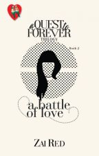 A QUEST TO FOREVER Trilogy 2: A BATTLE OF STUBBORN HEARTS by Zai_viBritannia