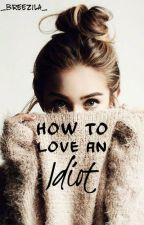 How to Love an Idiot by _breezila_