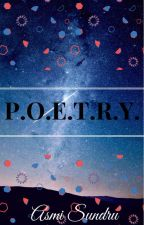 P.O.E.T.R.Y. (Poetic Odes' Easel, Try Reading Yet.) by AsmiSundru