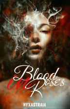 Blood in Roses by NyxAstraia