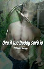 Ora il tuo Daddy sarò io - Benjamin Mascolo  by SarEby_Dreamers