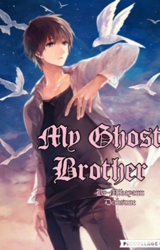 My Ghost Brother by MikayannDubsune