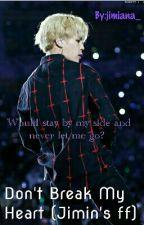 Don't Break My Heart|Jimin's ff by jimiana_