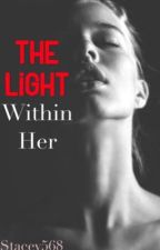 The Light Within Her #watty2017 by stacey568
