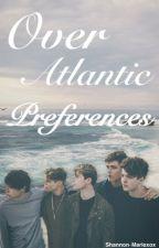 Over Atlantic Preferences  by Over_Atlantic_Trash