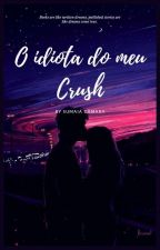 O idiota do meu crush by Maya_camara23