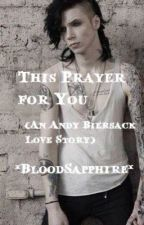 This Prayer for You (Andy Biersack Love Story) *HIATUS* by BloodSapphire
