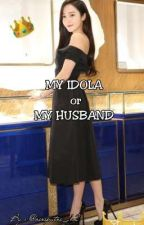 MY IDOLA or MY HUSBAND  by ririputri_12
