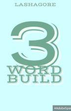 3 Word Build  by Lashagore