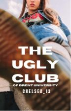 The Ugly Club of Brent University by Chelsea_13