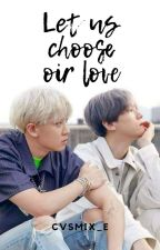 Let Us Choose Our Love [CHANBAEK] by Avery_Twins