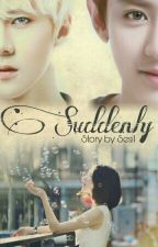 Suddenly by yeolie_sil