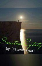 Smutne Cytaty +moje Wiersze by Bialawilczyca1