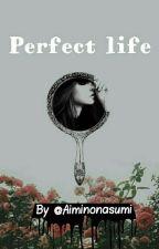 Perfect life [DOKONČENÉ] [PREBIEHA ÚPRAVA] by aiminonasumi