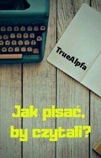 Jak pisać, by czytali by TrueAlpfa