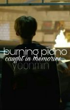 burning piano-caught in memories || Yoonmin by fluegelloseswesen