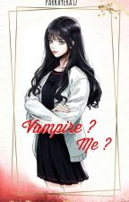 Vampire? Me? [COMPLETED] by ParkHyera17
