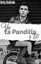 """Yo, La Pandilla Y Él"" by bellyrobledo"