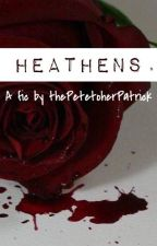 Heathens (Book One) by thePetetoherPatrick