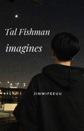 Tal Fishman Imagines//REQUEST ARE OPEN - When you say 'i