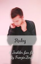 Ruby - A Joshler fan fic by FreezinZoul
