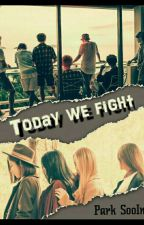 TODAY WE FIGHT  by Park_SooIn