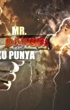 Mr.Danger Aku Punya by miss_ujayz