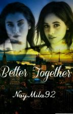 Better Together - Camren by NayMila92