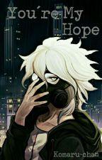 You Are My Hope  [Nagito Komaeda x Reader] by Komaru-Chan