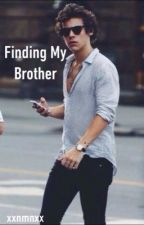 Finding my Brother •Harry Styles Fanfic• by xxnmnxx