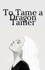 To Tame a Dragon Tamer {Charlie Weasley} by KaliGart