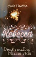Rebecca: Deus mudou minha vida. by IvilaPaulino