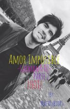Amor Imposible - PARTE 2 - German y tú |HOT| by MafeRubioR5