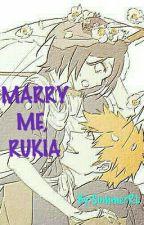 Marry me, Rukia by SummerRL