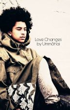 Love Changes   Jacob Perez [COMPLETED] by UmmShai