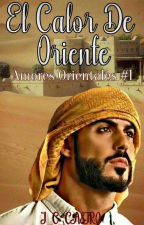EL CALOR DEL ORIENTE  ( #1 Amores Orientales I ) by J_C_Castro
