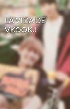 LA VIDA DE VKOOK.! by AnabelNoguera