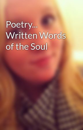 Poetry... Written Words of the Soul by WhiteWolfe