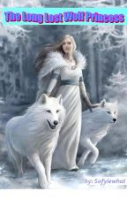 The Long Lost Wolf Princess ( Editing ) by Sofyiewhat